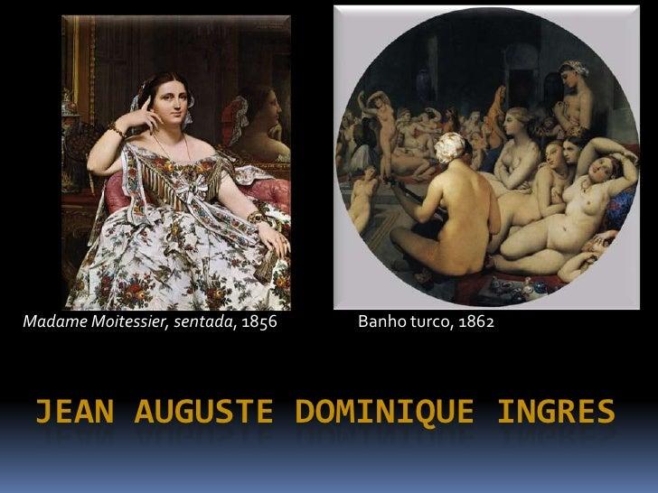 Madame Moitessier, sentada, 1856   Banho turco, 1862      JEAN AUGUSTE DOMINIQUE INGRES