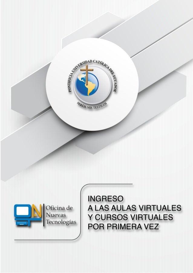 """¿Cómo ingresar a las aulas y cursos virtuales en la PUCE?. 1.- Ingreso a """"PUCEVirtual"""" Para ingresar a """"PUCEVirtual"""" prime..."""
