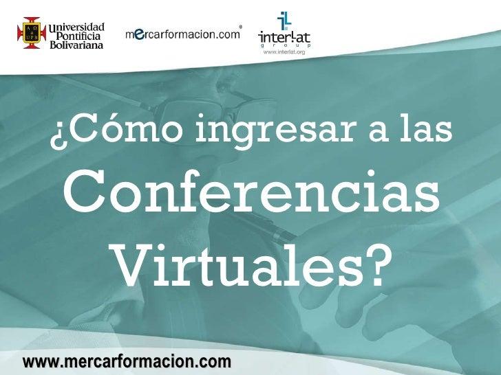 ¿Cómo ingresar a las  Conferencias Virtuales? www.mercarformacion.com