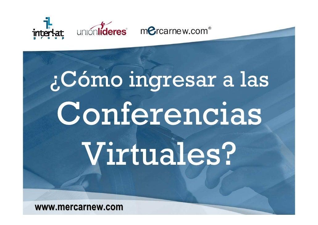 ¿Cómo ingresar a las     Conferencias      Virtuales? www.mercarnew.com