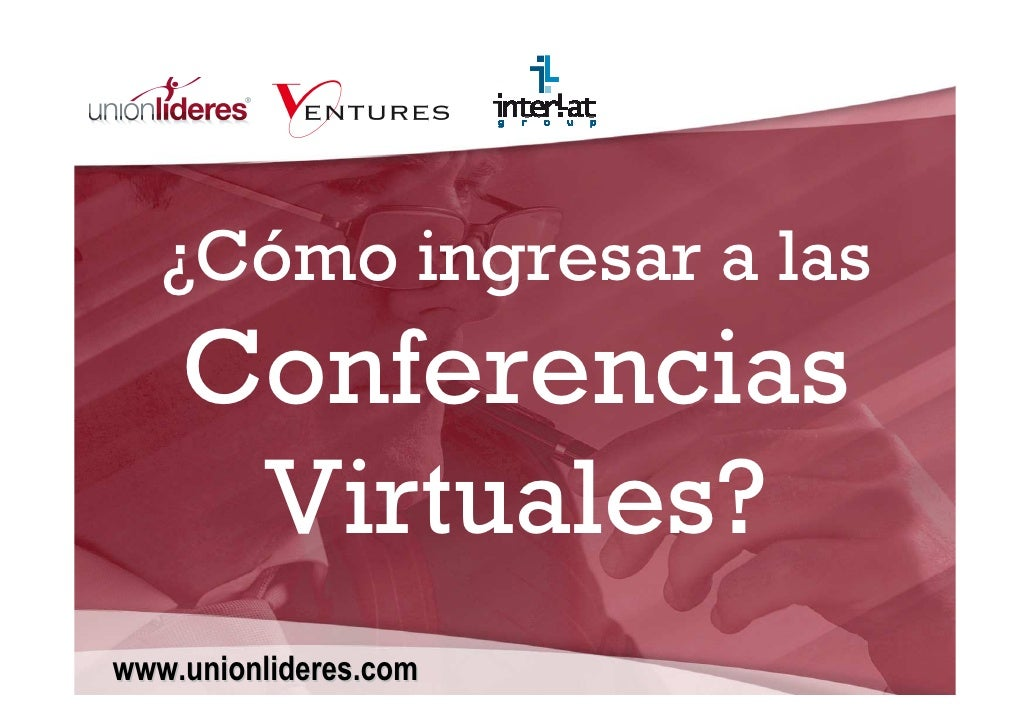 ¿Cómo ingresar a las     Conferencias      Virtuales? www.unionlideres.com
