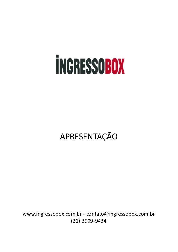 APRESENTAÇÃO www.ingressobox.com.br -‐ contato@ingressobox.com.br                      (21) 3909-‐9434