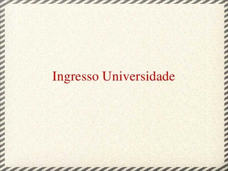 Ingresso Universidade