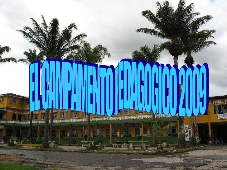 EL CAMPAMENTO PEDAGOGICO 2009 EL CAMPAMENTO PEDAGOGICO 2009