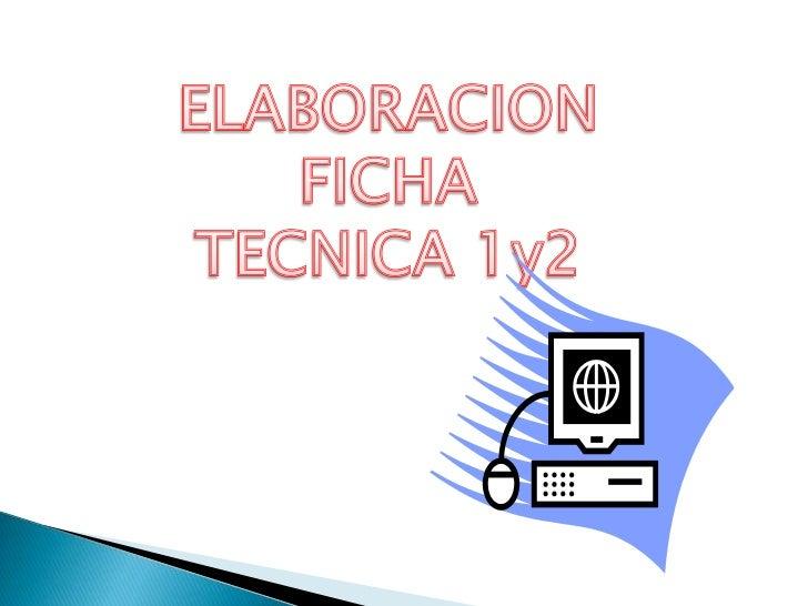 ELABORACION<br />FICHA<br />TECNICA 1y2<br />