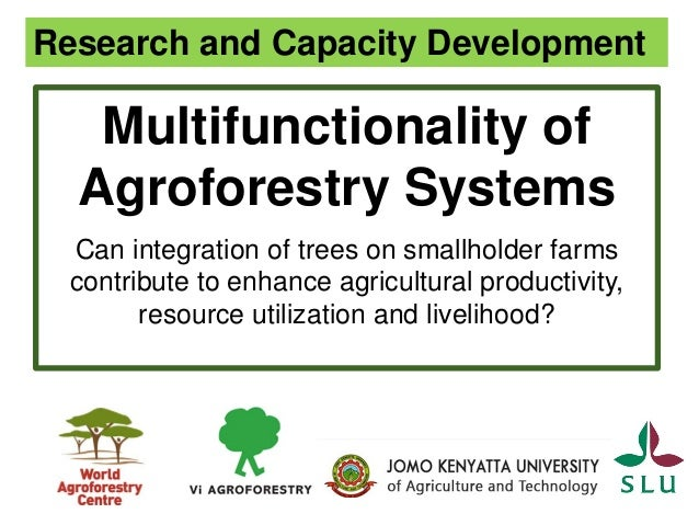 Multifunctionality of Agroforestry Systems Can integration of trees on smallholder farms contribute to enhance agricultura...