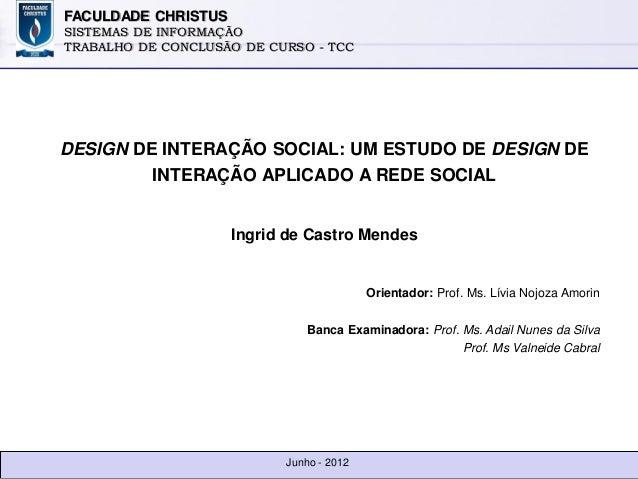 FACULDADE CHRISTUS SISTEMAS DE INFORMAÇÃO TRABALHO DE CONCLUSÃO DE CURSO - TCC DESIGN DE INTERAÇÃO SOCIAL: UM ESTUDO DE DE...