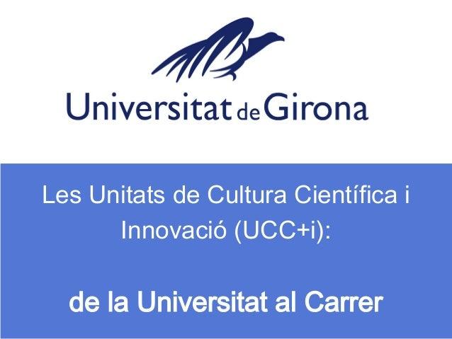 Les Unitats de Cultura Científica i      Innovació (UCC+i):  de la Universitat al Carrer