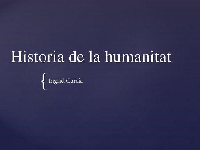{ Historia de la humanitat Ingrid García