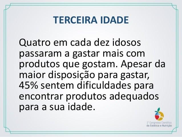 TERCEIRA IDADE • AUMENTO DA EXPECTATIVA DE VIDA DOS BRASILEIROS 1960 - 48,0 anos 1998 - 66,0 anos 2000 - 68,1 anos 2011 - ...