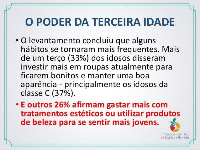 """TERCEIRA IDADE """"Uma das principais conclusões da pesquisa é que os consumidores da terceira idade, mais ativos no mercado ..."""