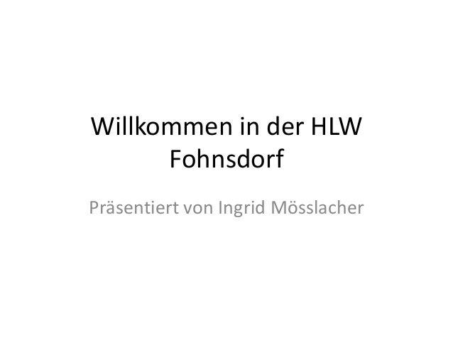 Willkommen in der HLW      FohnsdorfPräsentiert von Ingrid Mösslacher