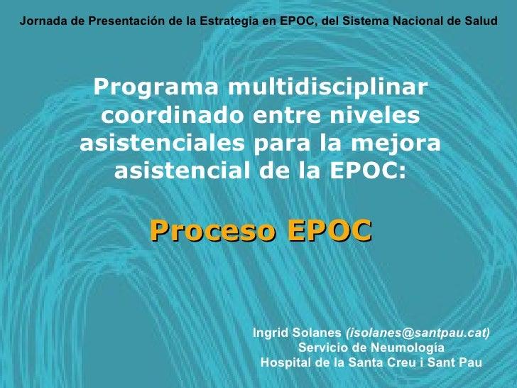 Programa multidisciplinar coordinado entre niveles asistenciales para la mejora asistencial de la EPOC: Proceso EPOC Ingri...