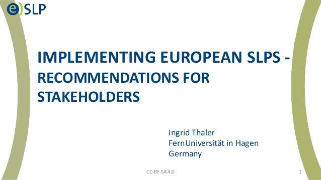 IMPLEMENTING EUROPEAN SLPS - RECOMMENDATIONS FOR STAKEHOLDERS Ingrid Thaler FernUniversität in Hagen Germany CC-BY-SA 4.0 1