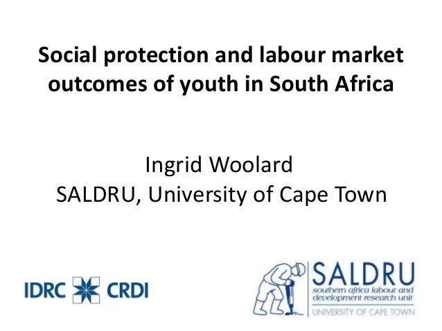 Social protection and labour market  outcomes of youth in South Africa  Ingrid Woolard  SALDRU, University of Cape Town