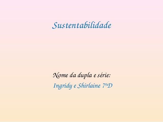 Sustentabilidade Nomedaduplaesérie: IngridyeShirlaine7ºD
