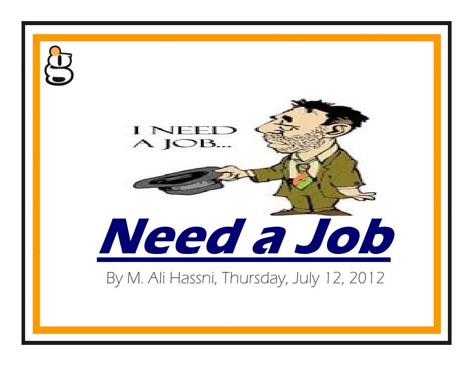 Need a JobBy M. Ali Hassni, Thursday, July 12, 2012