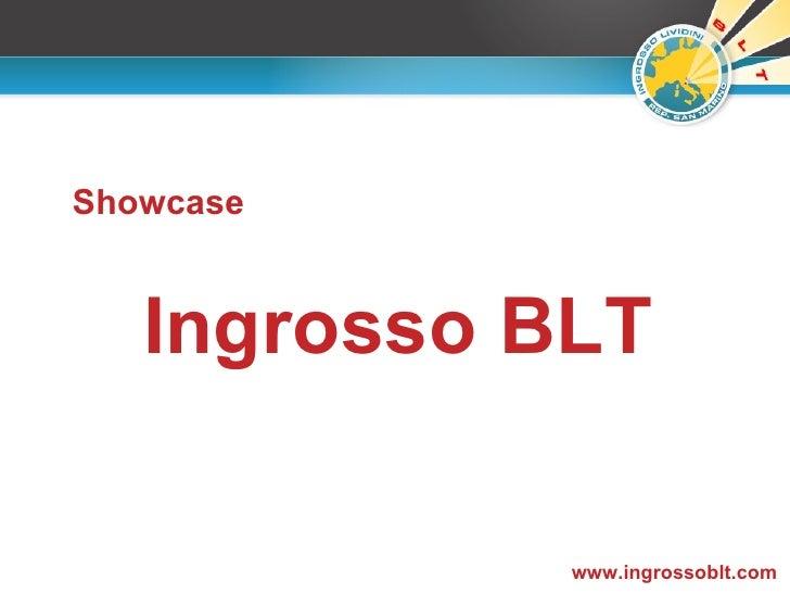 Ingrosso BLT www.ingrossoblt.com Showcase