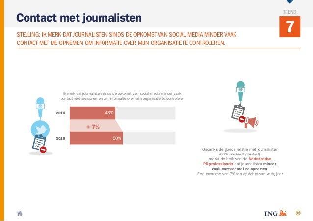 10 7 Contact met journalisten TREND STELLING: IK MERK DAT JOURNALISTEN SINDS DE OPKOMST VAN SOCIAL MEDIA MINDERVAAK CONTAC...