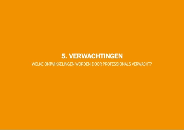 5. VERWACHTINGEN WELKE ONTWIKKELINGENWORDEN DOOR PROFESSIONALSVERWACHT?