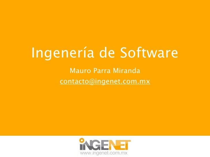 Ingenería de Software       Mauro Parra Miranda     contacto@ingenet.com.mx