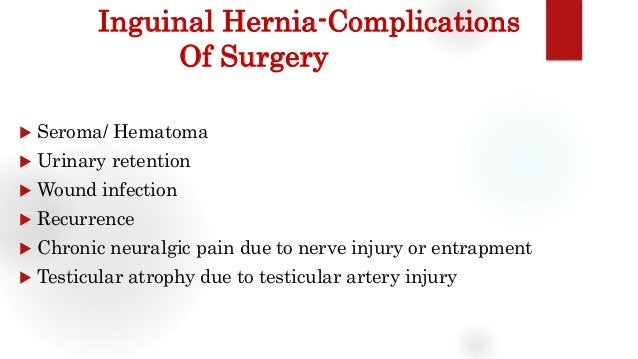Inguinal Hernia-Complications Of Surgery  Seroma/ Hematoma  Urinary retention  Wound infection  Recurrence  Chronic n...