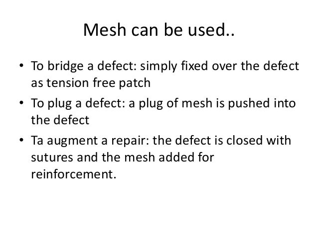 Positioning of Mesh • Onlay – just outside of the muscle in the subcutaneous space • Inlay – with in the defect, only appl...