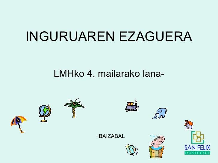 INGURUAREN EZAGUERA LMHko 4. mailarako lana- IBAIZABAL