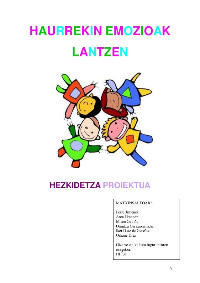 HAURREKIN EMOZIOAK      LANTZEN  HEZKIDETZA PROIEKTUA               MATXINSALTOAK:               Leire Jimenez            ...