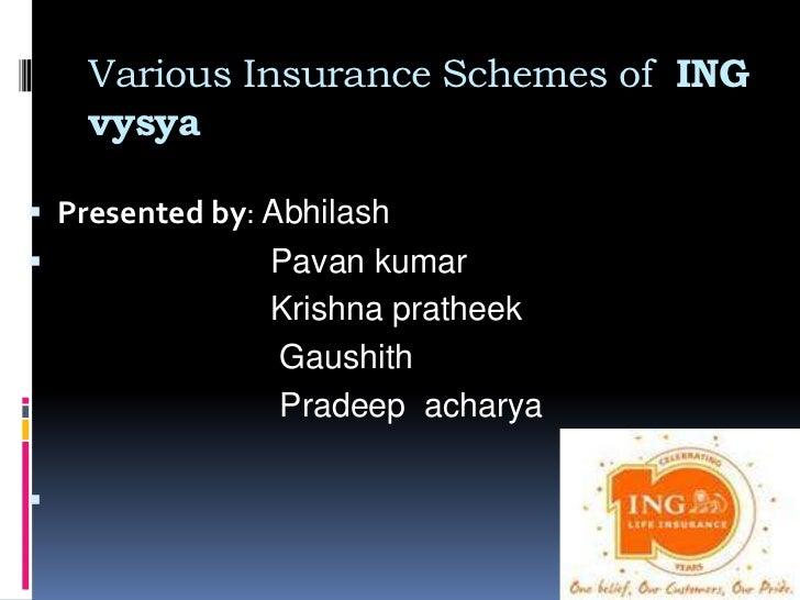 Various Insurance Schemes of ING    vysya Presented by: Abhilash               Pavan kumar                Krishna prathe...