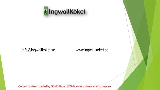 info@ingwallkoket.se www.ingwallkoket.se  Content has been created by GOMO Group SEO-Team for online marketing purpose.