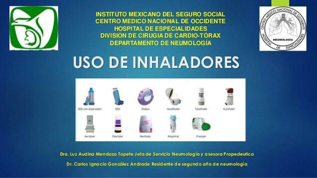 USO DE INHALADORES INSTITUTO MEXICANO DEL SEGURO SOCIAL CENTRO MEDICO NACIONAL DE OCCIDENTE HOSPITAL DE ESPECIALIDADES DIV...