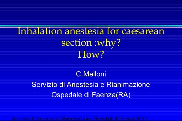 Inhalation anestesia for caesarean section :why? How? C.Melloni Servizio di Anestesia e Rianimazione Ospedale di Faenza(RA...
