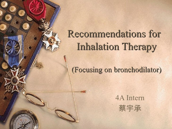 Recommendations for Inhalation Therapy(Focusing on bronchodilator)             4A Intern              蔡宇承