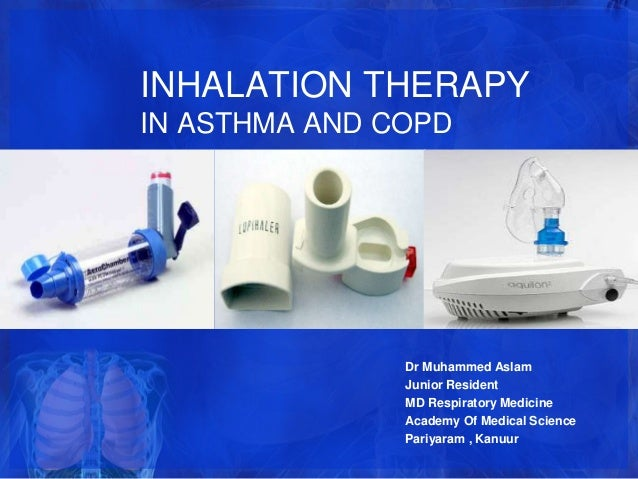INHALATION THERAPYIN ASTHMA AND COPD               Dr Muhammed Aslam               Junior Resident               MD Respir...