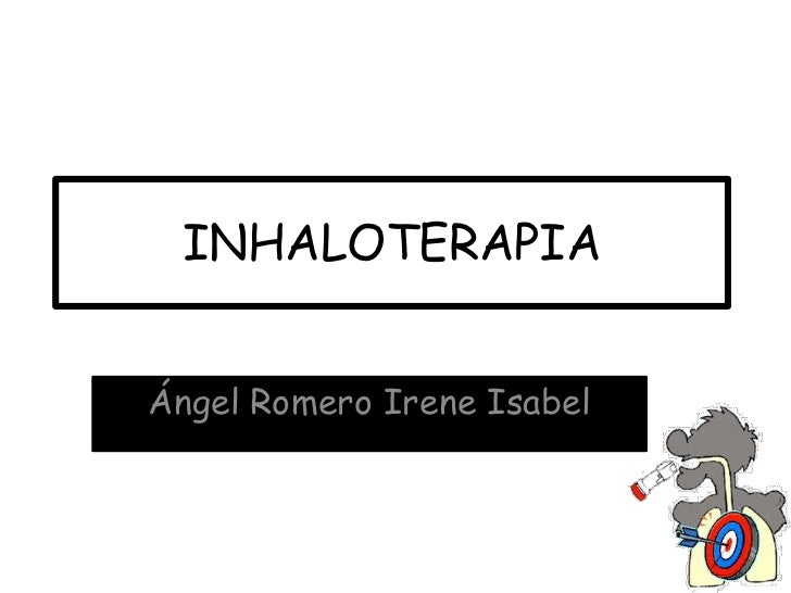 INHALOTERAPIA <br />Ángel Romero Irene Isabel <br />