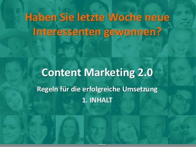 Haben Sie letzte Woche neue Interessenten gewonnen? Content Marketing 2.0 Regeln für die erfolgreiche Umsetzung 1. INHALT ...