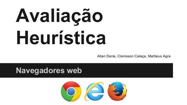 Avaliação Heurística Navegadores web Allan Denis, Clenisson Calaça, Matheus Agra