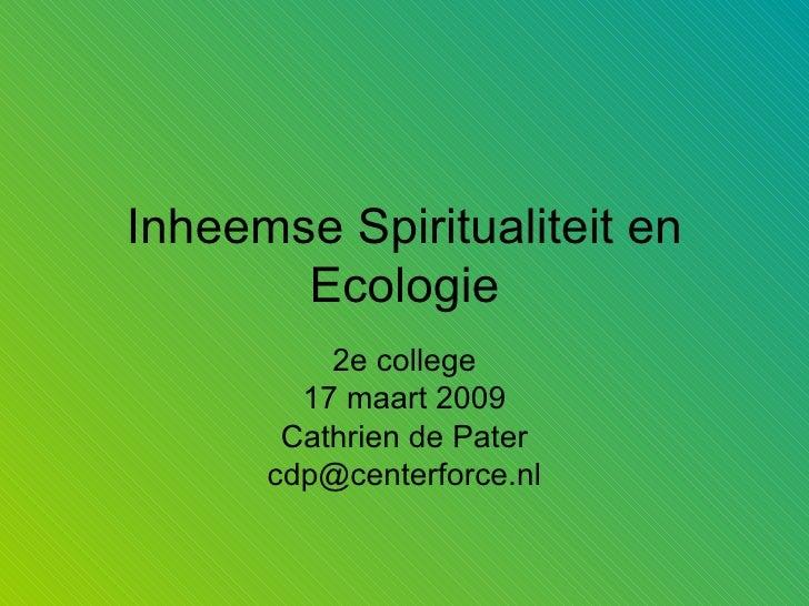 Inheemse Spiritualiteit en Ecologie 2e college 17 maart 2009 Cathrien de Pater [email_address]