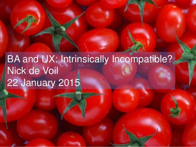 BA and UX: Intrinsically Incompatible? Nick de Voil 22 January 2015