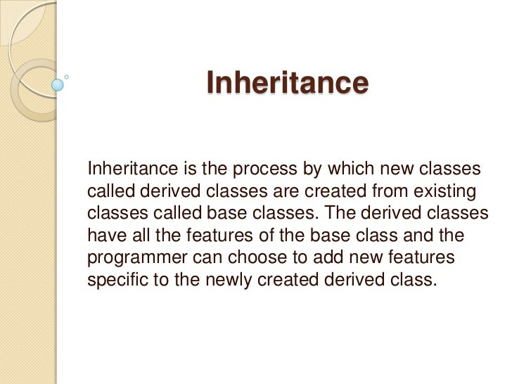 Inheritance<br />Inheritance is the process by which new classes called derived classes are created from existing classes ...