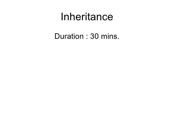 InheritanceDuration : 30 mins.