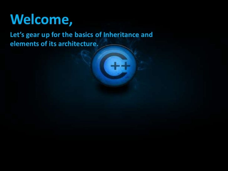 Welcome,Let's gear up for the basics of Inheritance andelements of its architecture.