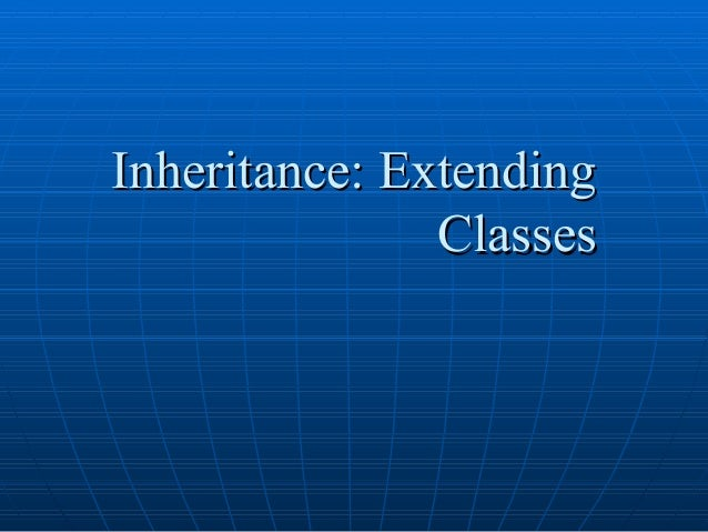 Inheritance: Extending Classes