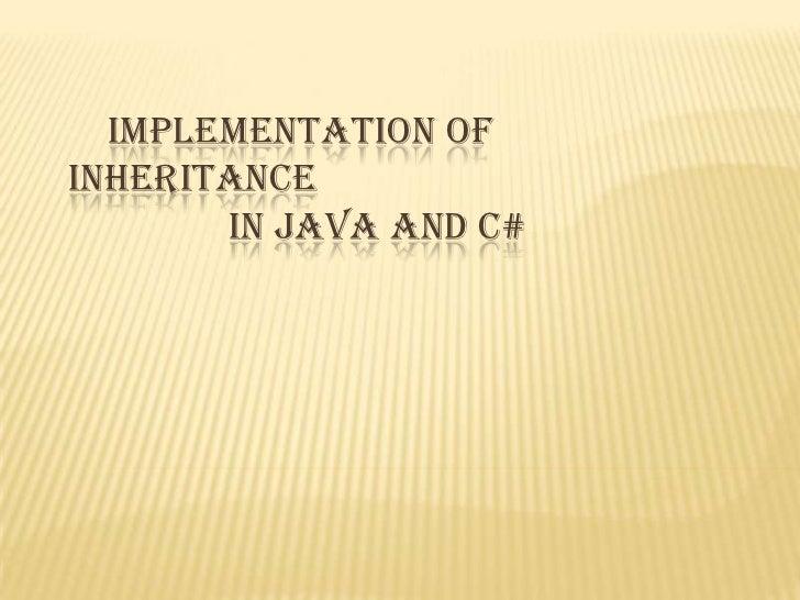 IMPLEMENTATION OFINHERITANCE       IN JAVA AND C#