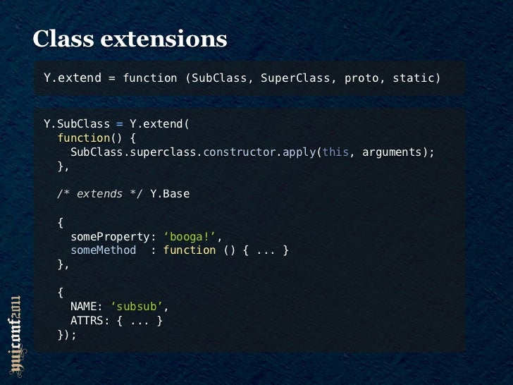 Class extensionsY.extend = function (SubClass, SuperClass, proto, static)Y.SubClass = Y.extend(  NAME: 'subsub',  /* NAME ...