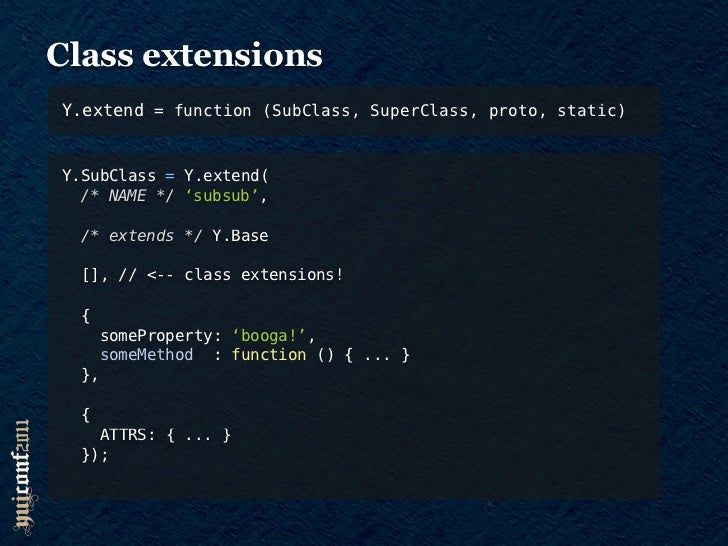 Class extensionsY.Base.create = function(NAME, SuperClass, ext, proto, static)Y.SubClass = Y.extend(  NAME: 'subsub',  /* ...