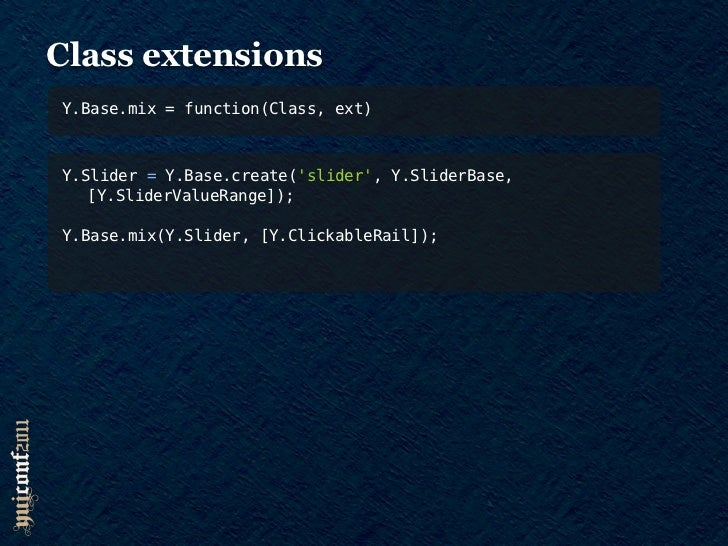 Extensions PROs•   Promotes code reuse across environments•   Feature APIs are added to the prototype•   Can be used to mi...
