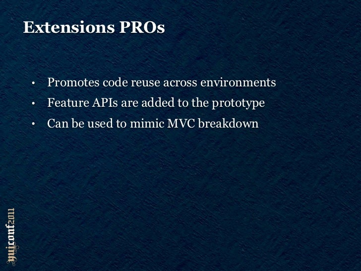 Extensions CONs•   Requires Y.Base•   Initialization overhead•   Class definition only (no instance feature additions)•   ...