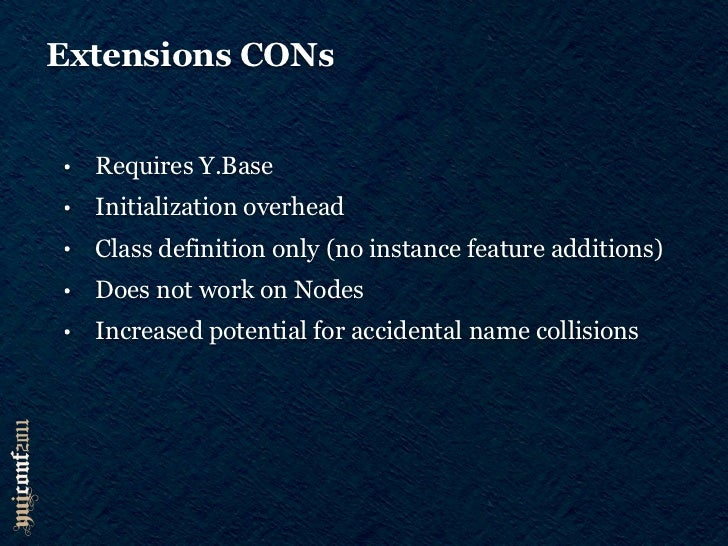 Extension vs Plugin•   Extensions can be used to contribute core behavior•   Extensions modify the class prototype, plugin...